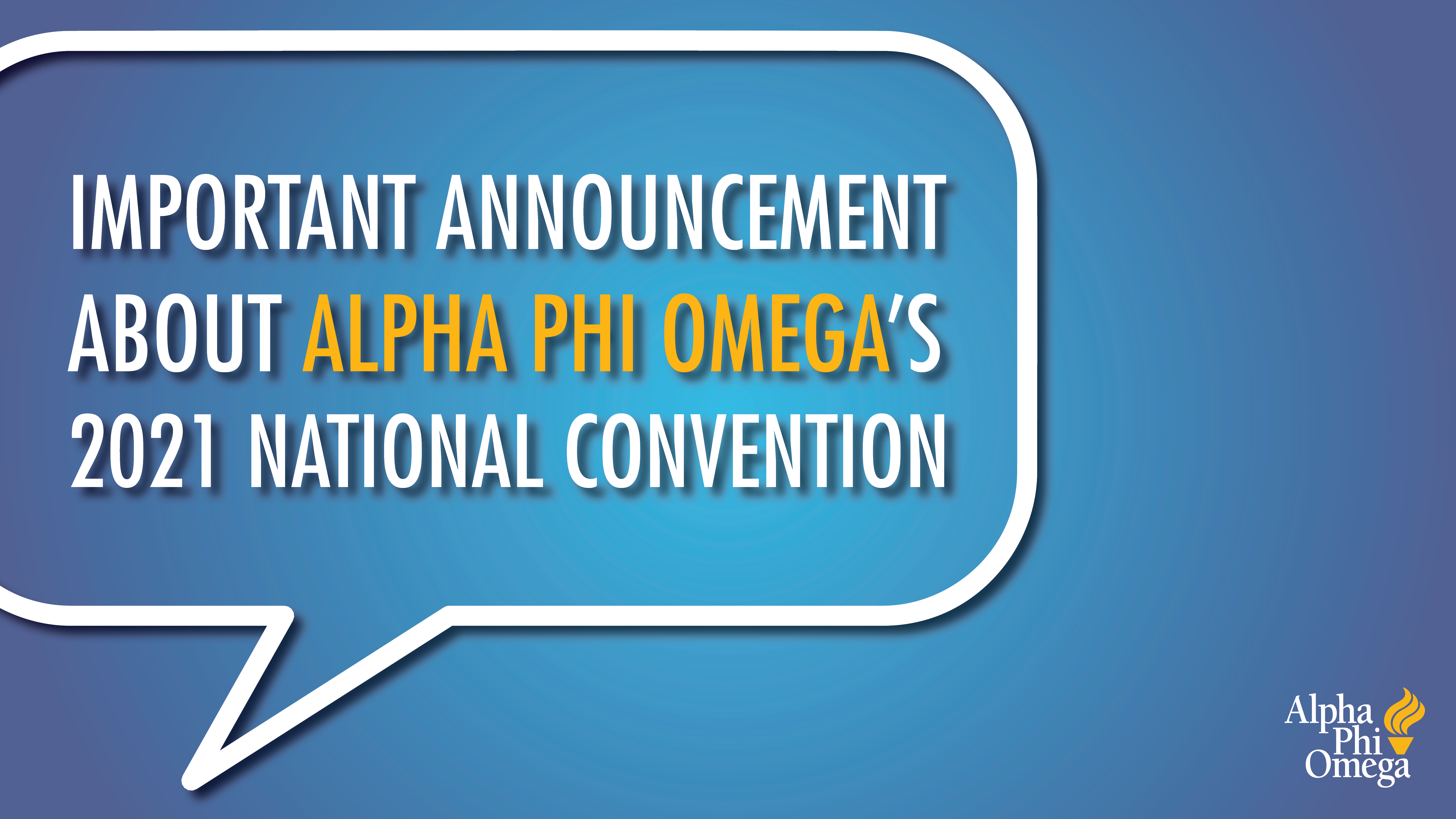 """Blue background with white outline of speech bubble on left side of screen. Text inside speech bubble reads, """"Important Announcement about Alpha Phi Omega's 2021 National Convention."""""""
